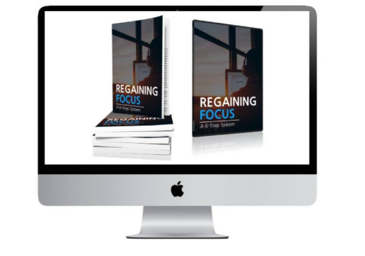 Regaining Focus – A Six-Step System - Cheap course $20 only
